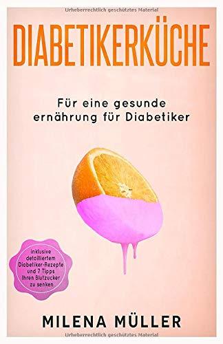 diabetikerkche-fr-eine-gesunde-ernhrung-fr-diabetiker-inklusive-detailliertem-diabetier-rezepte-und-7-tipps-ihren-blutzucker-zu-senken-german-edition