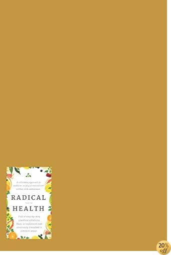RADICAL HEALTH: Discover a less stressed, more energized, healthier version of YOU.