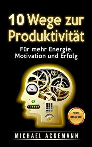 10-wege-zur-produktivitt-fr-mehr-energie-motivation-und-erfolg-german-edition