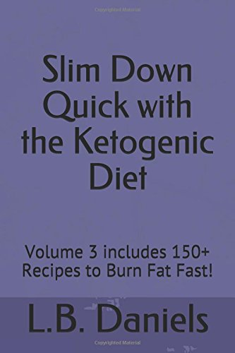 slim-down-quick-with-the-ketogenic-diet-volume-3-includes-150-recipes-to-burn-fat-fast