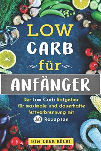 low-carb-fr-anfnger-der-low-carb-ratgeber-fr-maximale-und-dauerhafte-fettverbrennung-mit-30-rezepten-german-edition