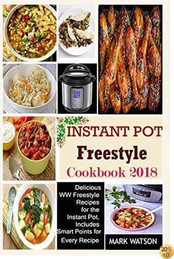 Instant Pot Freestyle Cookbook 2018: Delicious WW Freestyle Recipes For The Instant Pot, Includes Smart Points For Every Recipe