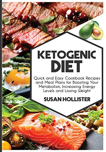 ketogenic-diet-quick-and-easy-cookbook-recipes-and-meal-plans-for-boosting-your-metabolism-increasing-energy-levels-and-losing-weight-easy-to-make-energy-losing-weight-and-eating-healthy