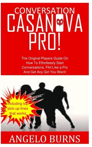 conversation-casanova-pro-the-original-players-guide-on-how-to-effortlessly-start-conversations-flirt-like-a-pro-and-get-any-girl-you-want