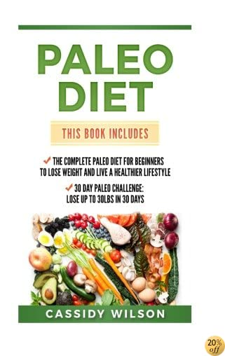 TPaleo Diet: The Complete Paleo Diet for Beginners to Lose Weight and Live a Healthier Lifestyle, 30 Day Paleo Challenge