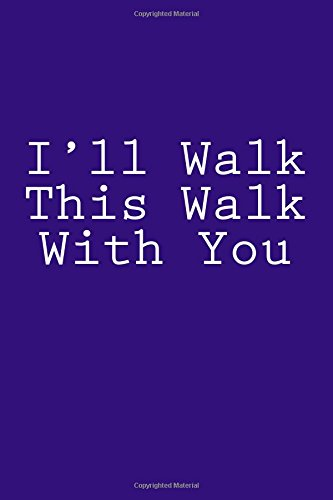 ill-walk-this-walk-with-you-not