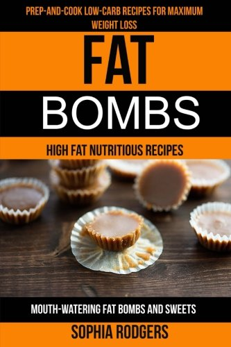 fat-bombs-2-in-1-prep-and-cook-low-carb-recipes-for-maximum-weight-loss-mouth-watering-fat-bombs-and-sweets-high-fat-nutritious-recipes