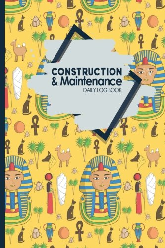 construction-maintenance-daily-log-book-jobsite-project-management-report-planner-great-construction-project-administration-not-for-cute-ancient-egypt-pyramids-cover-volume-49