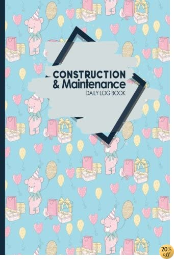 Construction & Maintenance Daily Log Book: Jobsite Project Management Report & Planner, Great Construction Project Administration Notebook for ... & Scheduling, Cute Birthday Cover (Volume 70)