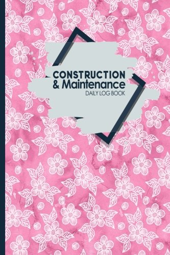 construction-maintenance-daily-log-book-jobsite-project-management-report-planner-great-construction-project-administration-not-for-hydrangea-flower-cover-volume-75
