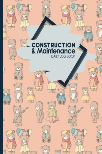 construction-maintenance-daily-log-book-jobsite-project-management-report-planner-great-construction-project-administration-not-for-maintenance-daily-log-books-volume-69