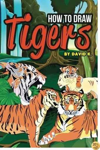 How to Draw Tigers: The Step-by-Step Tiger Drawing Book