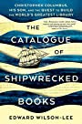 The Catalogue of Shipwrecked Books: Christopher Columbus, His Son, and the Quest to Build the World's Greatest Library - Edward Wilson-Lee