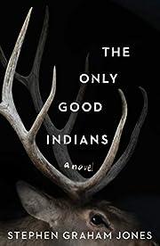 The Only Good Indians av Stephen Graham…