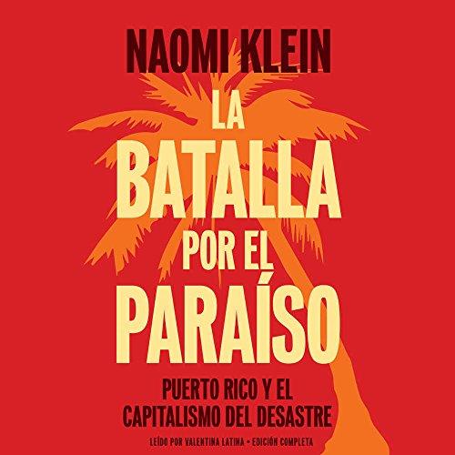 la-batalla-por-el-paraiso-puerto-rico-y-el-capitalismo-del-desastre-spanish-edition