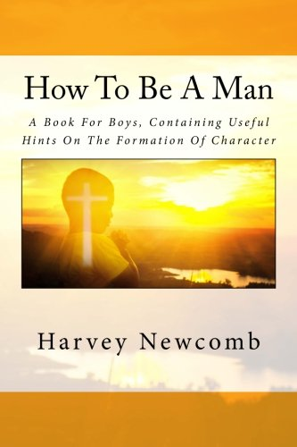how-to-be-a-man-a-book-for-boys-containing-useful-hints-on-the-formation-of-character