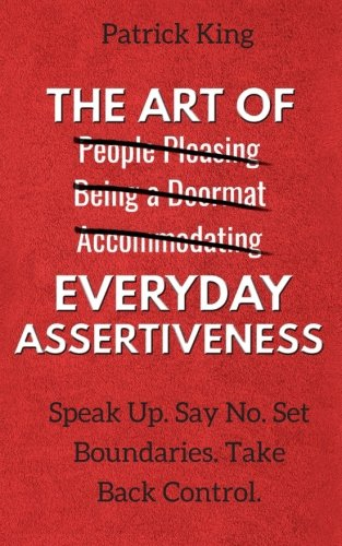 the-art-of-everyday-assertiveness-speak-up-say-no-set-boundaries-take-back-control