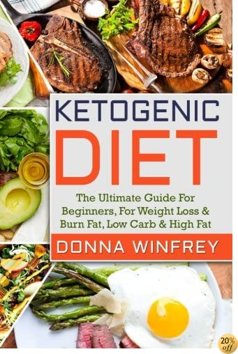 Ketogenic Diet: The Ultimate Guide For Beginners, For Weight Loss & Burn Fat, Low Carb & High Fat.