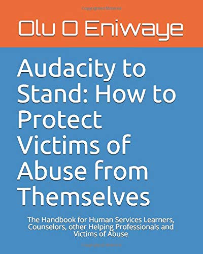 audacity-to-stand-how-to-protect-victims-of-abuse-from-themselves-the-handbook-for-human-services-learners-counselors-other-helping-professionals-and-victims-of-abuse