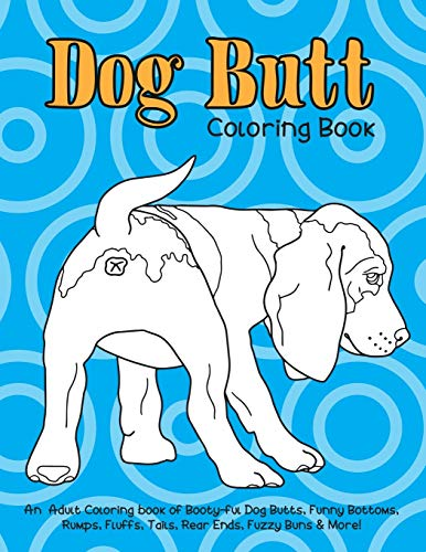 dog-butt-coloring-book-an-adult-coloring-book-of-booty-ful-dog-butts-funny-bottoms-rumps-fluffs-rear-ends-fuzzy-buns-more