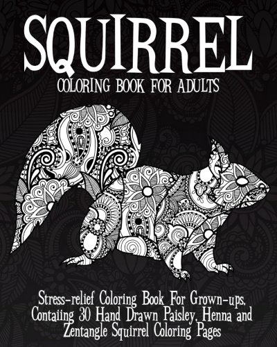 squirrel-coloring-book-for-adults-stress-relief-coloring-book-for-grown-ups-containing-30-hand-drawn-paisley-henna-and-zentangle-squirrel-coloring-pages-rodent-coloring-book-volume-2