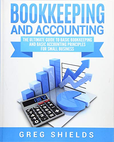 bookkeeping-and-accounting-the-ultimate-guide-to-basic-bookkeeping-and-basic-accounting-principles-for-small-business