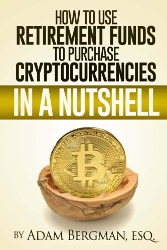 how-to-use-retirement-funds-to-purchase-cryptocurrencies-in-a-nutshell-taxation-of-self-directed-retirement-plans-in-a-nutshell-volume-3
