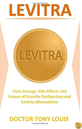 Levitra: Uses, Dosage, Side Effects and Causes of Erectile Dysfunction and Levitra Alternatives