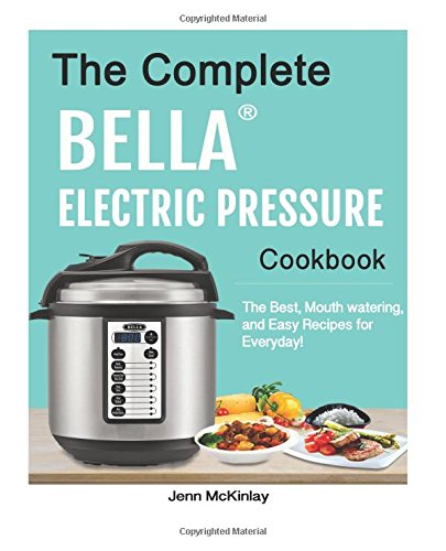 the-complete-bella-electric-pressure-cooker-cookbook-the-best-mouth-watering-and-easy-recipes-for-everyday