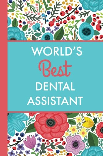 worlds-best-dental-assistant-6x9-journal-bright-flowers-lightly-lined-120-pages-perfect-for-notes-journaling-mothers-day-and-christmas