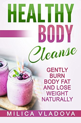 healthy-body-cleanse-gently-burn-body-fat-and-lose-weight-naturally-the-healthy-detox-and-strong-immunity-series-volume-1