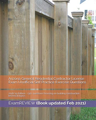 arizona-general-residential-contractor-license-exam-unofficial-self-practice-exercise-questions-2018-19-edition-130-questions-focusing-on-building-construction-technical-topics