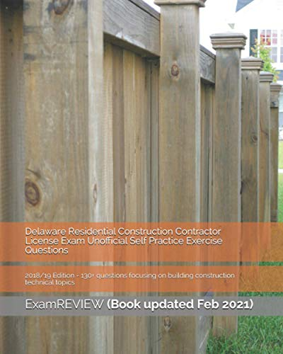 delaware-residential-construction-contractor-license-exam-unofficial-self-practice-exercise-questions-2018-19-edition-130-questions-focusing-on-building-construction-technical-topics