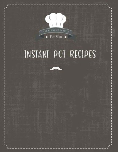 instant-pot-recipes-100-blank-cookbook-for-men-a-blank-recipe-book-for-collecting-your-instant-pot-100-recipes-cook-book-journal-diary-not-ketogenic-yogurt-roast-vagan-volume-2
