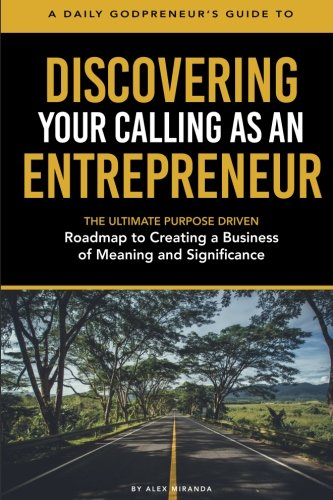 discovering-your-calling-as-an-entrepreneur-the-ultimate-purpose-driven-roadmap-to-creating-a-business-of-meaning-and-significance