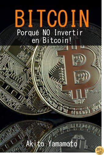 Bitcoin: Porqué NO Invertir en Bitcoin! (Criptomoneda) (Volume 2) (Spanish Edition)