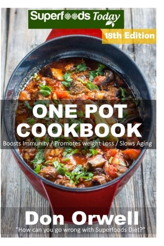 one-pot-cookbook-255-one-pot-meals-dump-dinners-recipes-quick-easy-cooking-recipes-antioxidants-phytochemicals-soups-stews-and-chilis-whole-foods-diets-gluten-free-cooking-volume-12