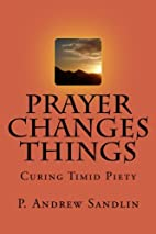 Prayer Changes Things: Curing Timid Piety by…