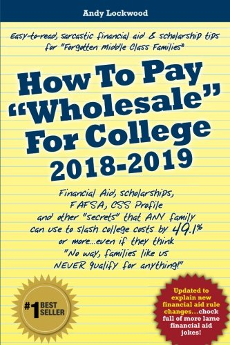 how-to-pay-wholesale-for-college-2018-2019-financial-aid-scholarships-fafsa-css-profile-and-other-secrets-that-any-family-can-use-to-slash-families-like-us-never-qualify-for-anything
