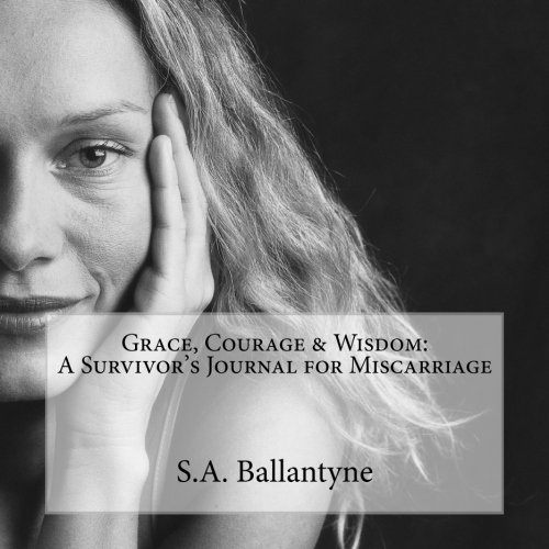 grace-courage-wisdom-a-survivors-journal-for-miscarriage-volume-1