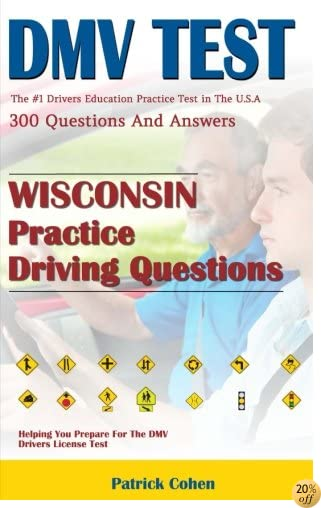 Wisconsin DMV Permit Test: 200 Drivers Test Questions, including Teens Driver Safety, Permit practice tests,   defensive driving test and the new 2018 driving laws