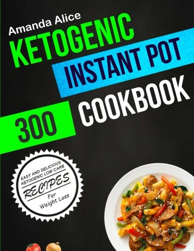 ketogenic-instant-pot-cookbook-300-easy-and-delicious-ketogenic-low-carb-recipes-for-weight-loss-ketogenic-instant-pot-recipes-cookbook