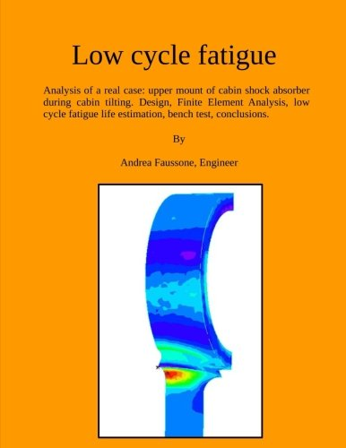 low-cycle-fatigue-analysis-of-a-real-case-upper-mount-of-cabin-shock-absorber-during-cabin-tilting-design-finite-element-analysis-low-cycle-conclusions-engineering-manual-volume-2