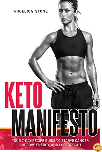 TKeto Manifesto: Your 7-Day Recipe Guide to Starve Cancer, Improve Energy, and Lose Weight (Delicious food to improve your brain and body!) (Volume 1)