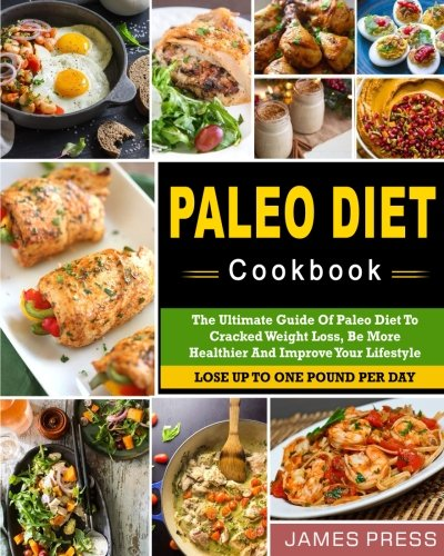 paleo-diet-cookbook-the-ultimate-guide-of-paleo-diet-to-cracked-weight-loss-be-more-healthier-and-improve-your-lifestylelose-up-to-one-pound-per-day-paleo-diet-complete-guide-for-weight-loss
