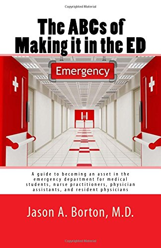 the-abcs-of-making-it-in-the-ed-a-guide-to-becoming-an-asset-in-the-emergency-department-for-medical-students-nurse-practitioners-physician-assistants-and-resident-physicians