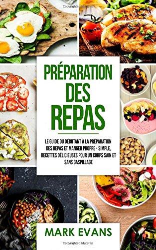 prparation-des-repas-101-le-guide-du-dbutant-la-prparation-des-repas-et-manger-propre-simple-recettes-dlicieuses-pour-un-corps-sain-et-prep-livre-en-franais-french-edition