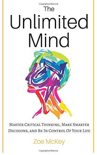 the-unlimited-mind-master-critical-thinking-make-smarter-decisions-and-be-in-control-of-your-life
