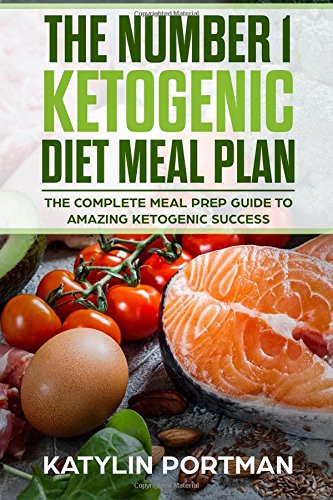 the-number-1-ketogenic-diet-meal-plan-the-complete-meal-prep-guide-to-amazing-ketogenic-success