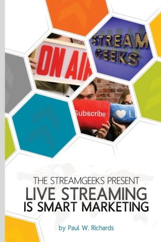 live-streaming-is-smart-marketing-join-the-streamgeeks-chief-streaming-officer-paul-richards-as-he-builds-a-team-to-take-advantage-of-social-media-live-streaming-for-his-business
